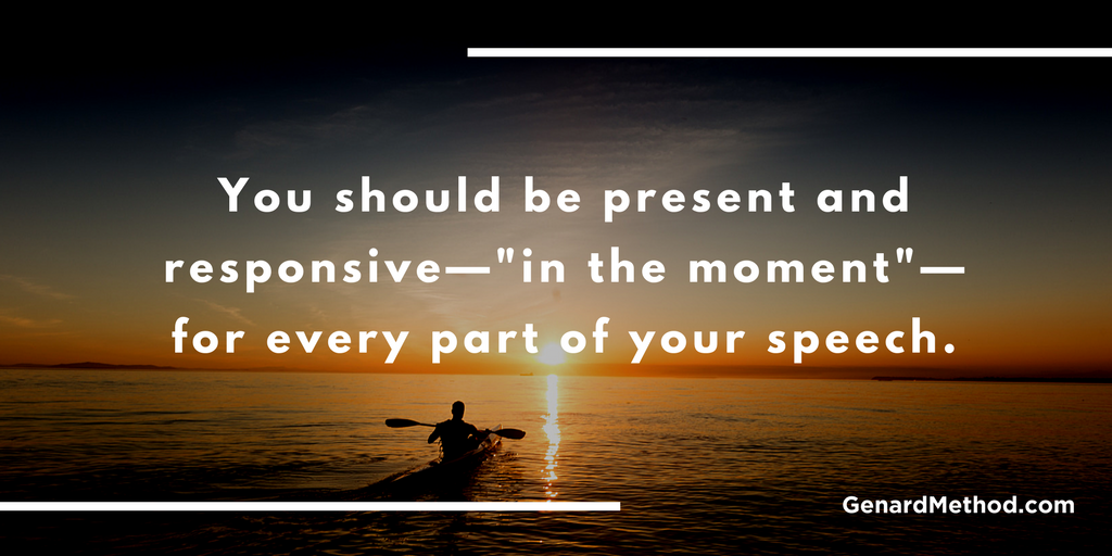 If you want to know how to give a great speech, practice being in the moment.